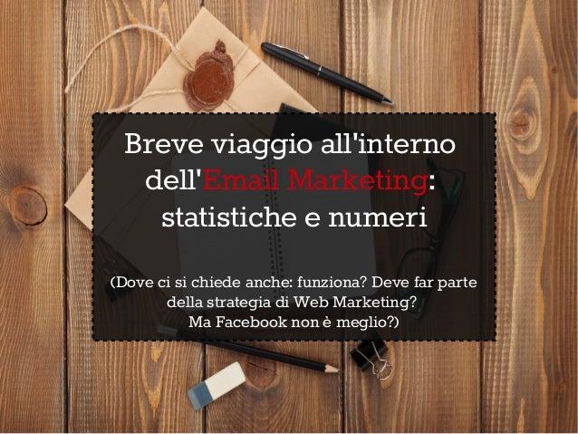 Breve viaggio all'interno dell'Email Marketing: statistiche e numeri (Dove ci si chiede anche: funziona? Deve far parte de...