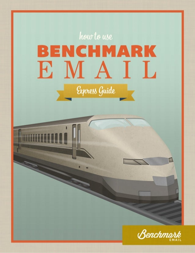 How to Use the Benchmark Email Express Guide INTRODUCTION Welcome to Benchmark Email! If you've downloaded this manual it ...