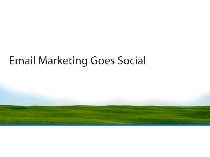 Email Marketing Goes Social<br />