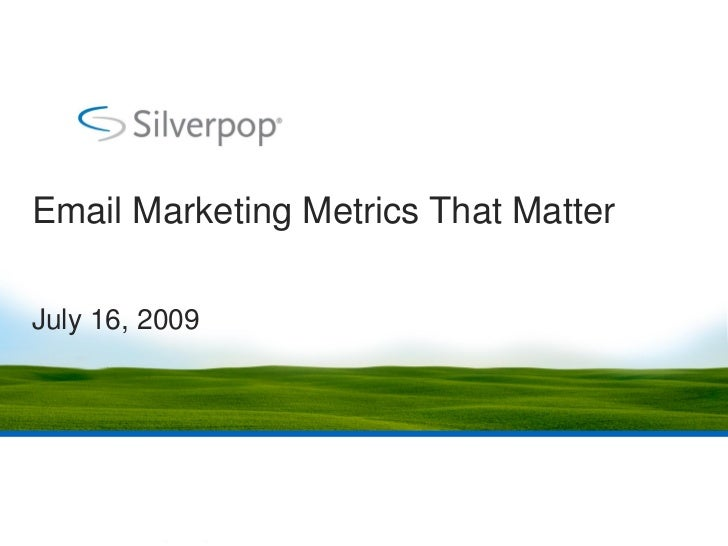 Email Marketing Metrics That Matter  July 16, 2009