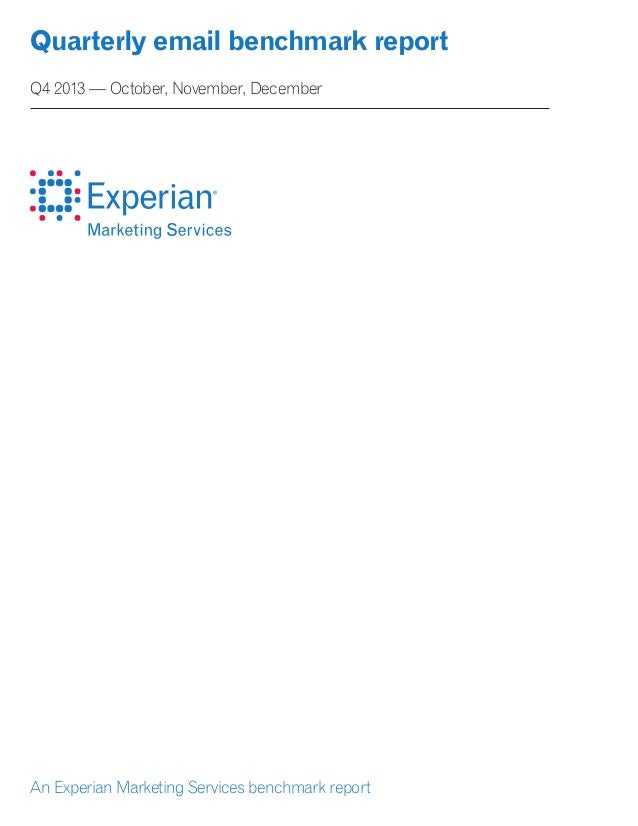 Quarterly email benchmark report Q4 2013 — October, November, December An Experian Marketing Services benchmark report