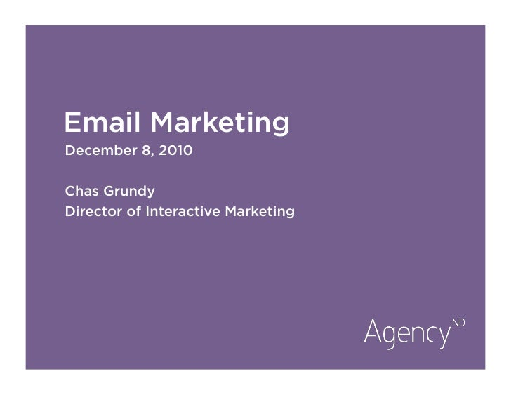 Email MarketingDecember 8, 2010Chas GrundyDirector of Interactive Marketing