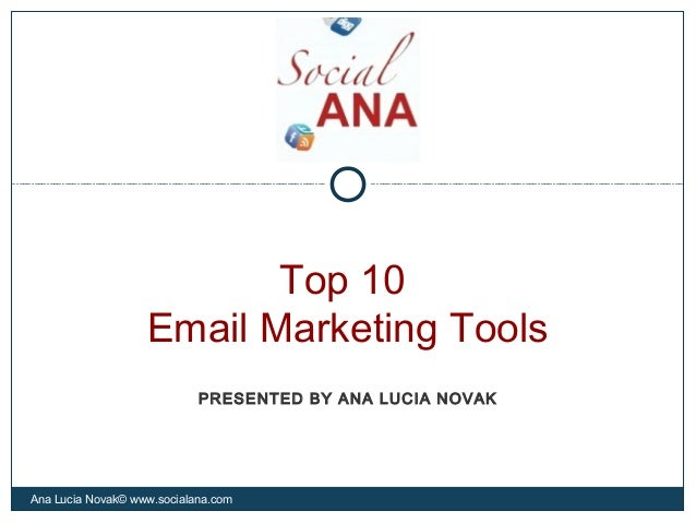 Top 10Email Marketing ToolsAna Lucia Novak© www.socialana.comPRESENTED BY ANA LUCIA NOVAK