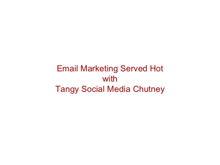 Email Marketing Served Hot           withTangy Social Media Chutney