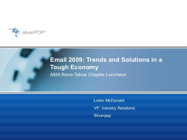 Email 2009: Trends and Solutions in a Tough Economy AMA Reno-Tahoe Chapter Luncheon Loren McDonald VP, Industry Relations ...