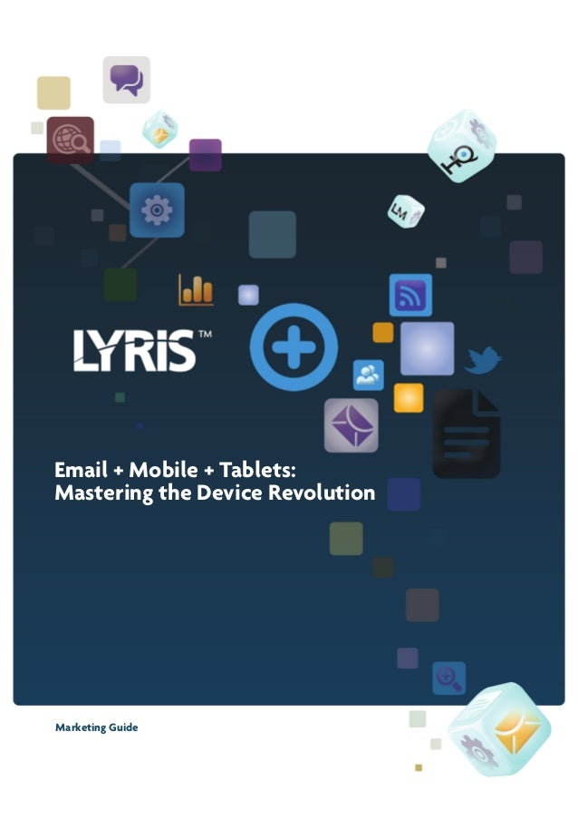 Email + Mobile + Tablets: Mastering the Device Revolution  Marketing Guide