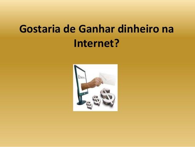 Gostaria de Ganhar dinheiro na           Internet?