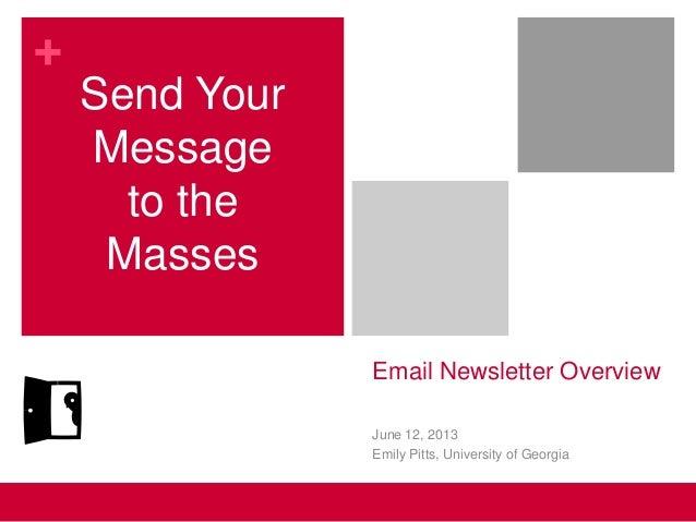 +Email Newsletter OverviewSend YourMessageto theMassesJune 12, 2013Emily Pitts, University of Georgia