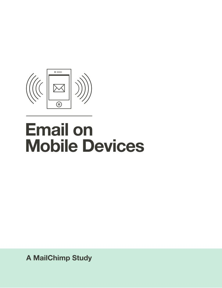 MailChimp Study:Email on MobileDevicesAs an email company, we see our customers thinking more and more about how theycommu...
