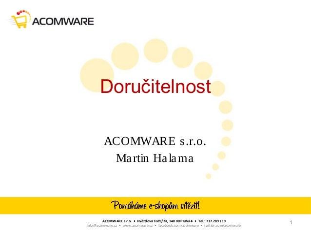 ACOMWARE s.r.o. • Hvězdova 1689/2a, 140 00 Praha 4 • Tel.: 737 289 119 info@acomware.cz • www.acomware.cz • facebook.com/a...