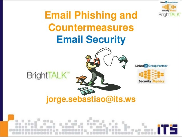 Email Phishing and Countermeasures Email Security jorge.sebastiao@its.ws