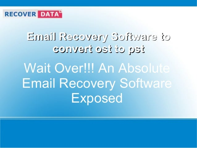 Email Recovery Software toEmail Recovery Software toconvert ost to pstconvert ost to pstWait Over!!! An AbsoluteEmail Reco...