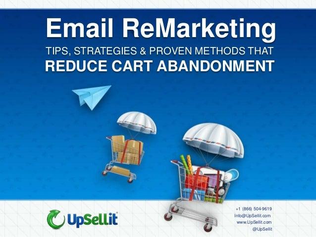 Email ReMarketingTIPS, STRATEGIES & PROVEN METHODS THATREDUCE CART ABANDONMENT                               +1 (866) 504-...