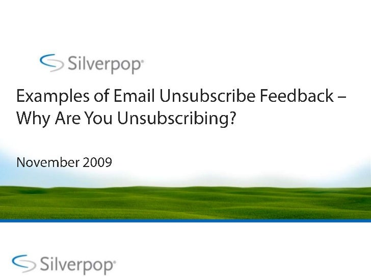 Examples of Email Unsubscribe Feedback – Why Are You Unsubscribing?<br />November 2009<br />