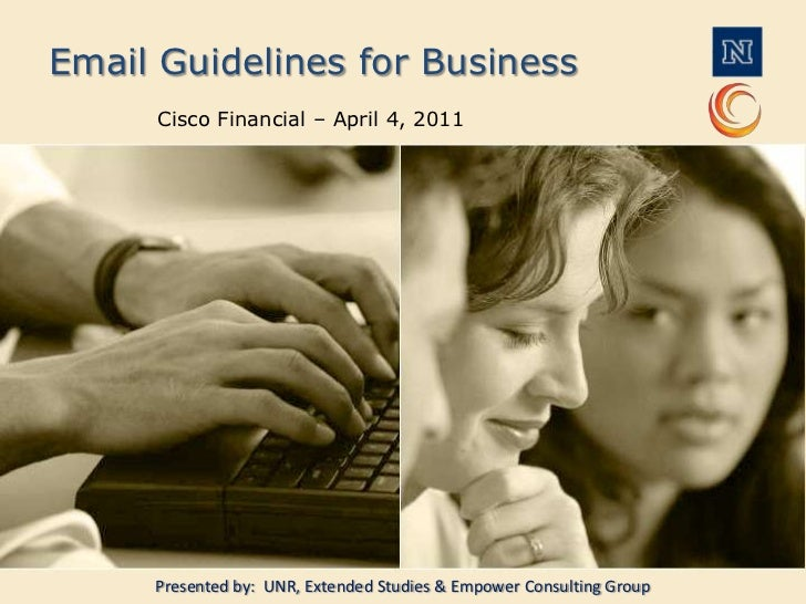Email Guidelines for Business<br />Cisco Financial – April 4, 2011<br />Presented by:  UNR, Extended Studies & Empower Con...