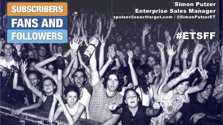 Simon Putzer        Enterprise Sales Managersputzer@exacttarget.com / @SimonPutzerET                        #ETSFF