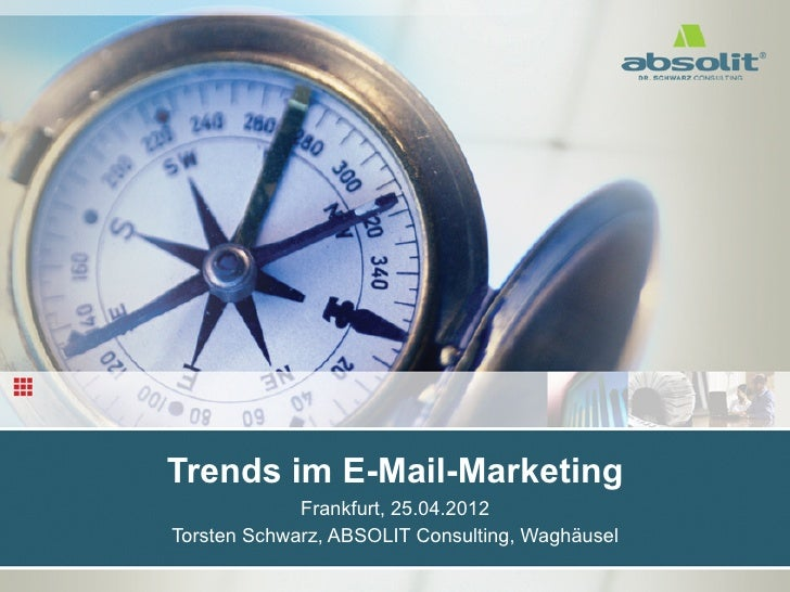 Trends im E-Mail-Marketing                         Frankfurt, 25.04.2012            Torsten Schwarz, ABSOLIT Consulting, W...