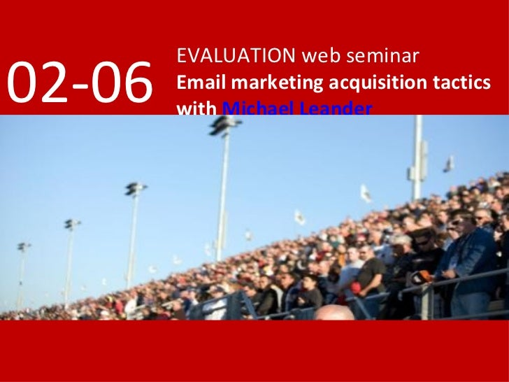 EVALUATION web seminar 04-06   Email marketing acquisition tactics         with Michael Leander