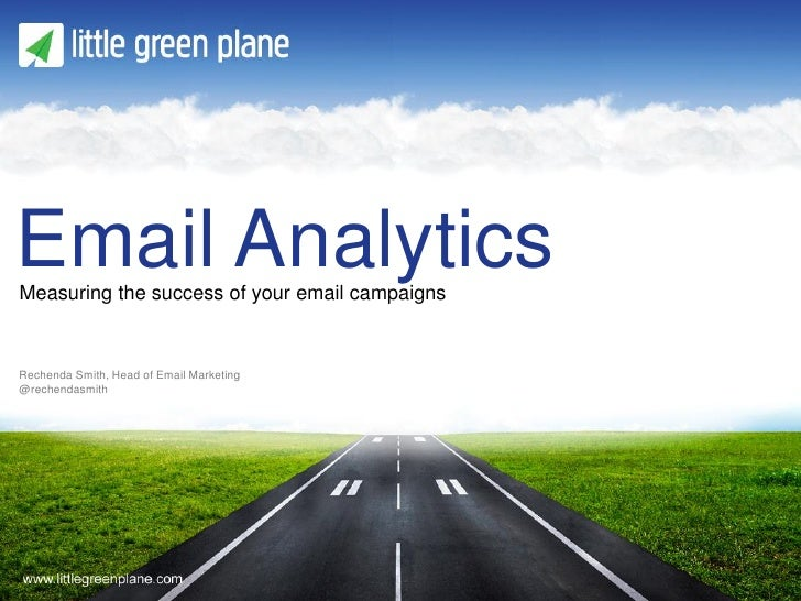 Email AnalyticsMeasuring the success of your email campaignsRechenda Smith, Head of Email Marketing   Presentation title@r...