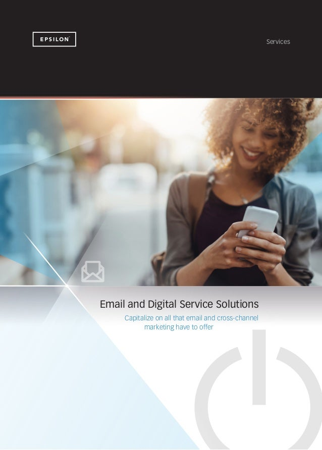 Services Email and Digital Service Solutions Capitalize on all that email and cross-channel marketing have to offer