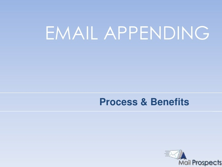 EMAIL APPENDING<br />Process & Benefits<br />