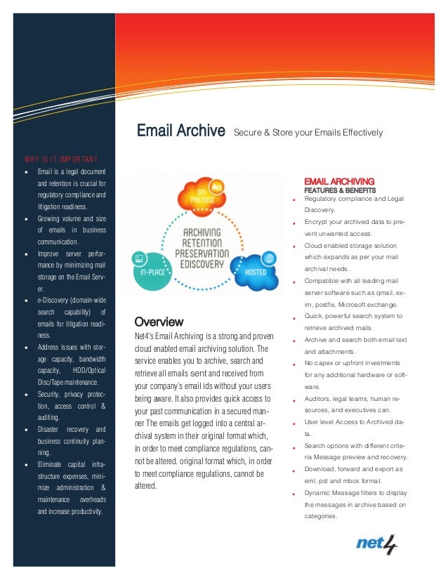 EMAIL ARCHIVING FEATURES & BENEFITS Regulatory compliance and Legal Discovery. Encrypt your archived data to pre- vent unw...