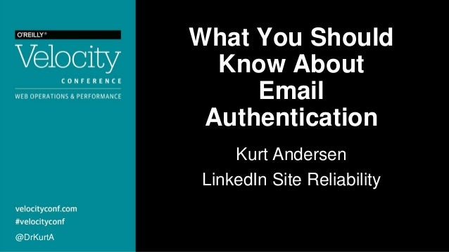 What You Should Know About Email Authentication Kurt Andersen LinkedIn Site Reliability @DrKurtA