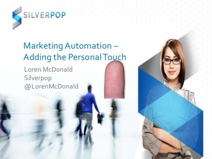Marketing Automation –Adding the Personal TouchLoren McDonaldSilverpop@LorenMcDonald