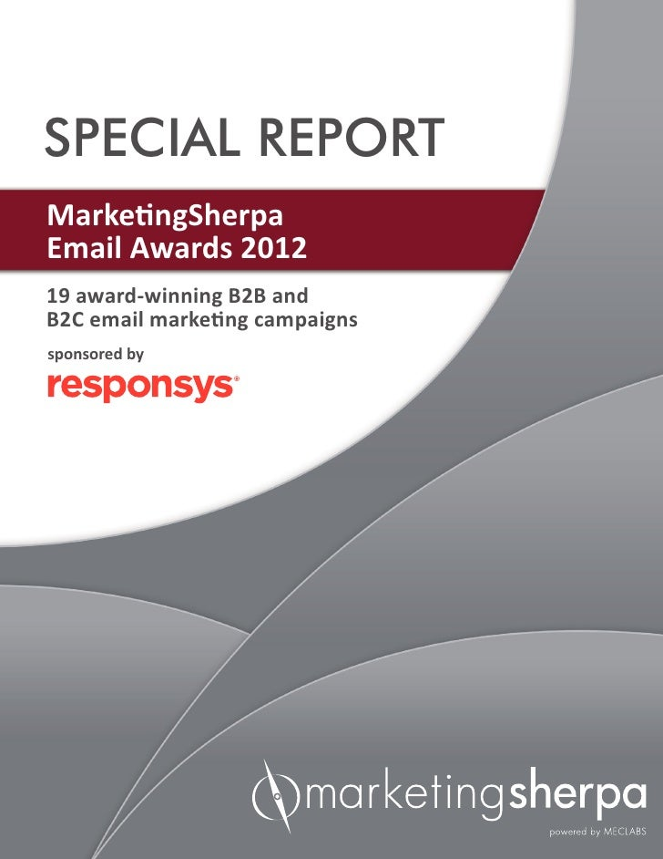 SPECIAL REPORTMarketingSherpaEmail Awards 201219 award-winning B2B andB2C email marketing campaignssponsored by