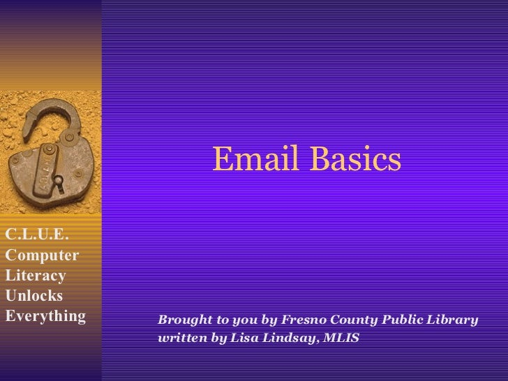 Email Basics Brought to you by Fresno County Public Library written by Lisa Lindsay, MLIS