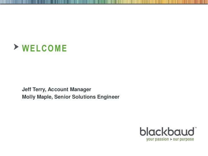 welcome<br />Jeff Terry, Account Manager<br />Molly Maple, Senior Solutions Engineer<br />