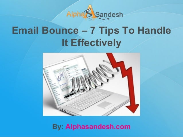 Email Bounce – 7 Tips To Handle It Effectively By: Alphasandesh.com
