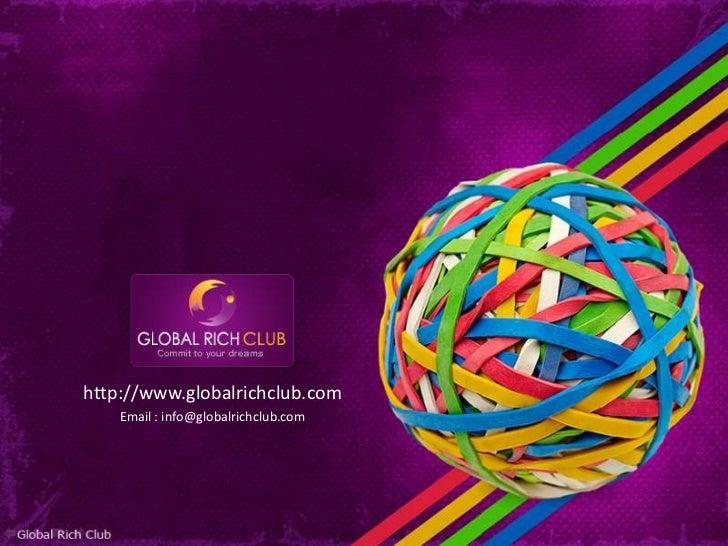 http://www.globalrichclub.com    Email : info@globalrichclub.com