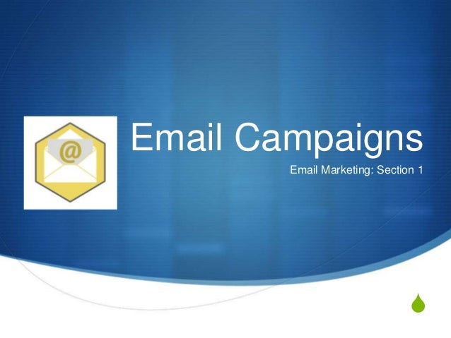 S Email Campaigns Email Marketing: Section 1