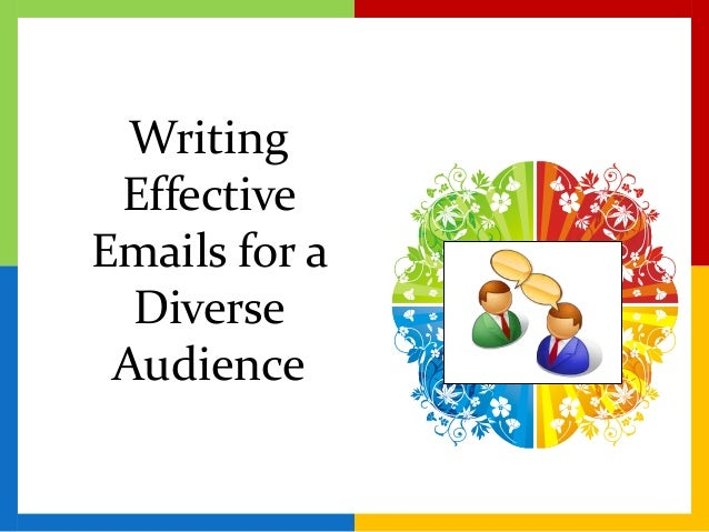 writing effective emails for a diverse audience Business and marketing writing is an online marketing and scholarly writing her diverse body i've been able to strengthen the pieces i write, even in emails.