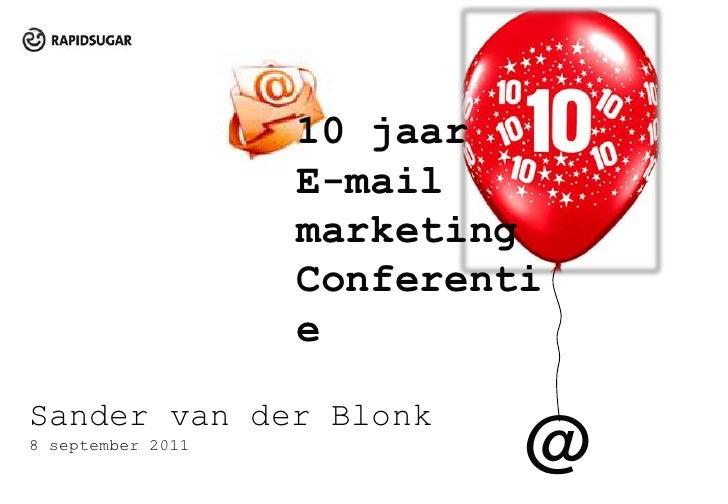 10 jaar<br />E-mail marketing Conferentie<br />Sander van der Blonk<br />8 september 2011  <br />@<br />