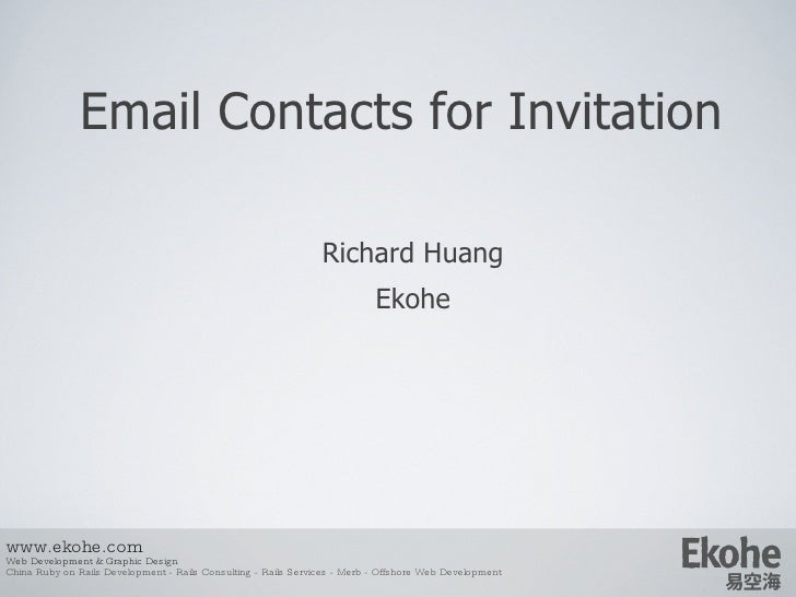 Email Contacts for Invitation Richard Huang E kohe www.ekohe.com Web Development & Graphic Design China Ruby on Rails Deve...