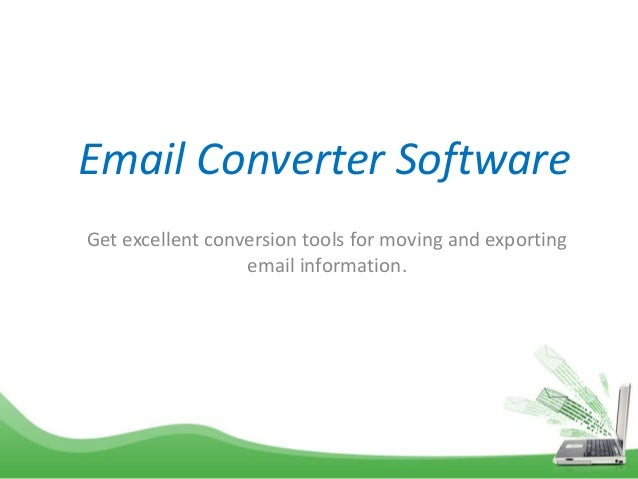 Email Converter Software Get excellent conversion tools for moving and exporting email information.