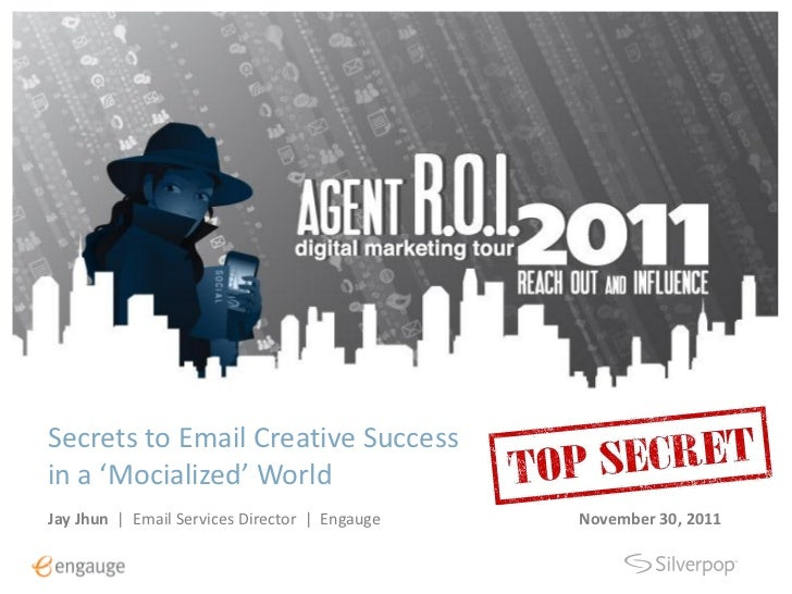Secrets to Email Creative Successin a 'Mocialized' WorldJay Jhun | Email Services Director | Engauge   November 30, 2011