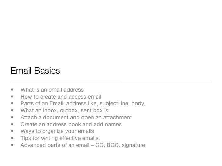 Email Basics •    What is an email address •    How to create and access email •    Parts of an Email: address like, subje...