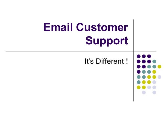 Email Customer Support It's Different !
