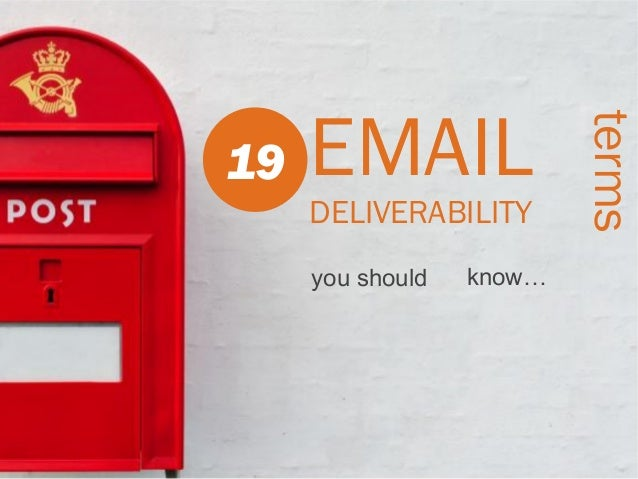 EMAIL DELIVERABILITY you should  know…  terms  19