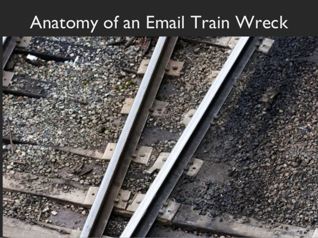 Anatomy of an Email Train Wreck