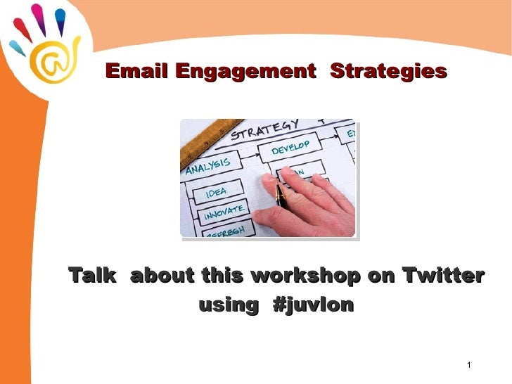 Email Engagement StrategiesTalk about this workshop on Twitter           using #juvlon                                 1