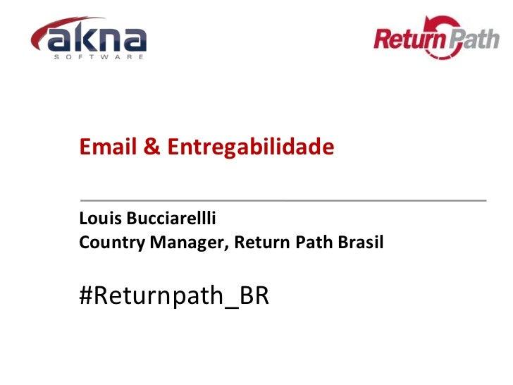 Email & EntregabilidadeLouis BucciarellliCountry Manager, Return Path Brasil#Returnpath_BR