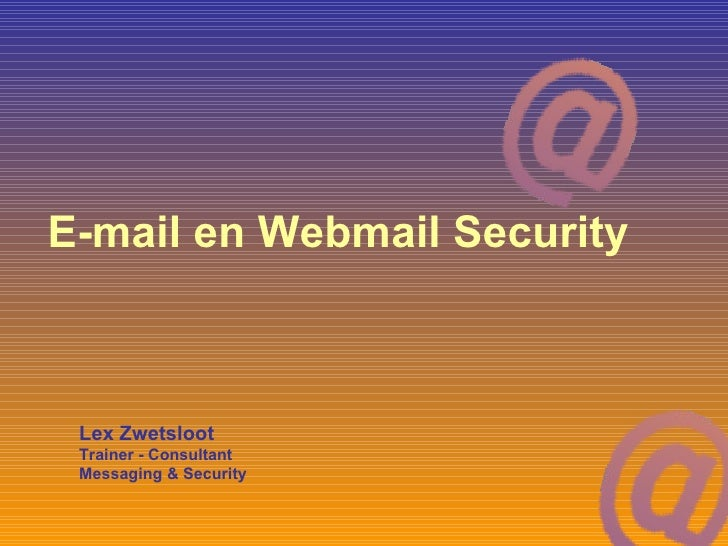 E-mail en Webmail Security Lex Zwetsloot Trainer - Consultant  Messaging & Security
