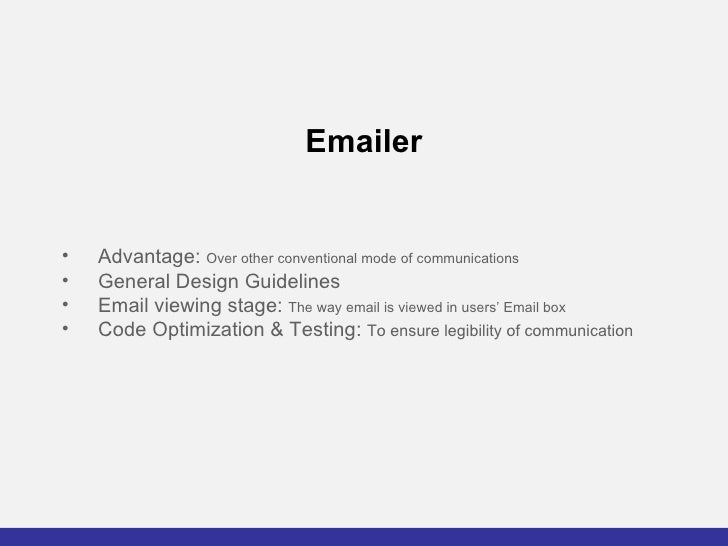 Emailer <ul><li>Advantage:  Over other conventional mode of communications </li></ul><ul><li>General Design Guidelines </l...