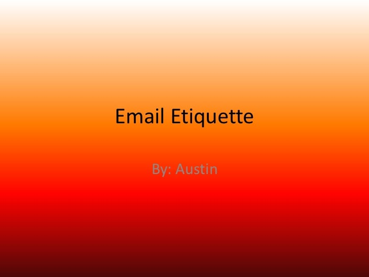 Email Etiquette   By: Austin