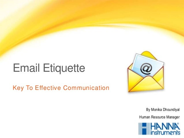 Email Etiquette Key To Effective Communication By Monika Dhoundiyal Human Resource Manager