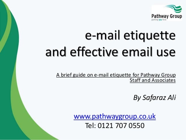 e-mail etiquette and effective email use A brief guide on e-mail etiquette for Pathway Group Staff and Associates By Safar...